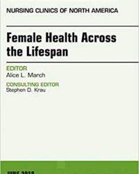 Women's Health Across the Lifespan, An Issue of Nursing Clinics, 1e (Original Publisher PDF)