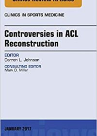 Controversies in ACL Reconstruction, An Issue of Clinics in Sports Medicine, 1e (Original Publisher PDF)