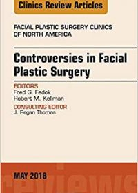 Controversies in Facial Plastic Surgery, An Issue of Facial Plastic Surgery Clinics of North America, 1e (Original Publisher PDF)