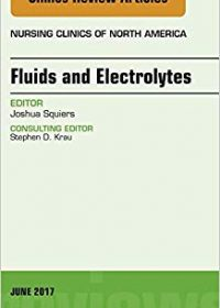 Fluids and Electrolytes, An Issue of Nursing Clinics, 1e (Original Publisher PDF)