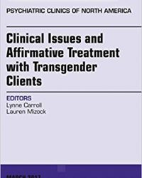 Clinical Issues and Affirmative Treatment with Transgender Clients, An Issue of Psychiatric Clinics of North America, 1e (Original Publisher PDF)