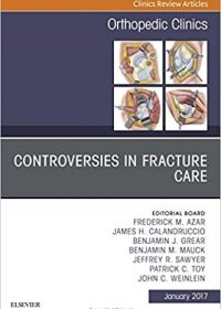 Controversies in Fracture Care, An Issue of Orthopedic Clinics, 1e (Original Publisher PDF)