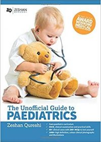 The Unofficial Guide to Paediatrics: Core Curriculum, OSCEs, clinical examinations, practical skills, 60+ clinical cases, 200+MCQs 1000+ high definition colour clinical photographs and illustrations, 1e (Original Publisher PDF)