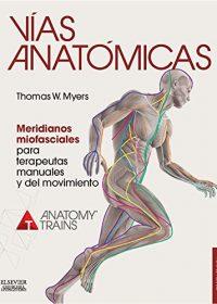 Vías anatómicas. Meridianos miofasciales para terapeutas manuales y del movimiento, 3e (Original Publisher PDF)