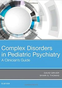 Complex Disorders in Pediatric Psychiatry: A Clinician's Guide, 1e (Original Publisher PDF)