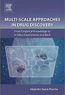 Multi-Scale Approaches in Drug Discovery: From Empirical Knowledge to In silico Experiments and Back, 1e (Original Publisher PDF)