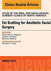 Fat Grafting for Aesthetic Facial Surgery, An Issue of Atlas of the Oral & Maxillofacial Surgery Clinics, 1e (Original Publisher PDF)