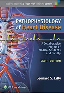 Pathophysiology of Heart Disease: A Collaborative Project of Medical Students and Faculty, 6e (Original Publisher PDF)
