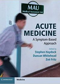 Acute Medicine: A Symptom-Based Approach, 1e (Original Publisher PDF)