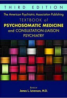 The American Psychiatric Association Publishing Textbook of Psychosomatic Medicine and Consultation-liaison Psychiatry, 3e (EPUB)