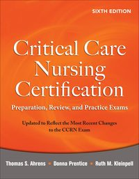 Critical Care Nursing Certification: Preparation, Review, and Practice Exams, 6e (EPUB)