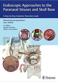Endoscopic Approaches to the Paranasal Sinuses and Skull Base: A Step-by-Step Anatomic Dissection Guide, 1e (Original Publisher PDF)