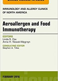 Aeroallergen and Food Immunotherapy, An Issue of Immunology and Allergy Clinics of North America, 1e (The Clinics: Internal Medicine) (Original Publisher PDF)