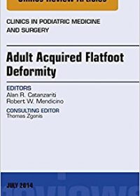 Adult Acquired Flatfoot Deformity, An Issue of Clinics in Podiatric Medicine and Surgery, 1e (Original Publisher PDF)