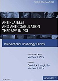 Antiplatelet and Anticoagulation Therapy In PCI, An Issue of Interventional Cardiology Clinics, 1e (Original Publisher PDF)