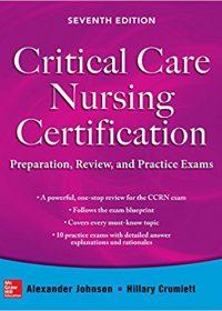 Critical Care Nursing Certification: Preparation, Review, and Practice Exams, 7e (Original Publisher PDF)