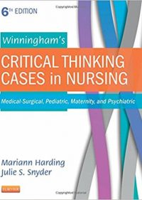 Winningham's Critical Thinking Cases in Nursing: Medical-Surgical, Pediatric, Maternity, and Psychiatric, 6e (Original Publisher PDF)