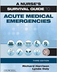 A Nurse's Survival Guide to Acute Medical Emergencies, 3e (Original Publisher PDF)
