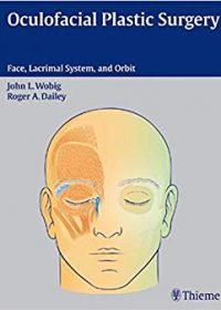 Oculofacial Plastic Surgery: Face, Lacrimal System & Orbit, 1e (Original Publisher PDF)