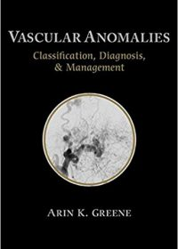 Vascular Anomalies: Classification, Diagnosis, and Management, 1e (Original Publisher PDF)