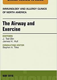 The Airway and Exercise, An Issue of Immunology and Allergy Clinics of North America, 1e (Original Publisher PDF)