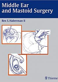 Middle Ear and Mastoid Surgery, 1e (Original Publisher PDF)
