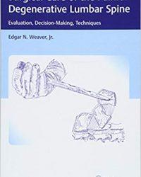Surgical Care of the Painful Degenerative Lumbar Spine: Evaluation, Decision-Making, Techniques, 1e (Original Publisher PDF)