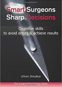 Smart Surgeons Sharp Decisions: Cognitive Skills to Avoid Errors & Achieve Results, 1e (Original Publisher PDF)