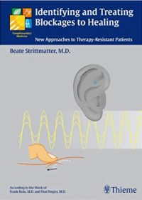 Identifying and Treating Blockages to Healing: New Approaches to Therapy-Resistant Patients, 1e (Original Publisher PDF)
