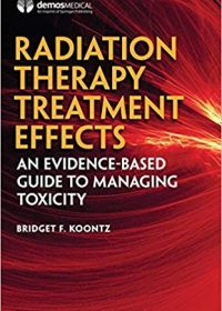 Radiation Therapy Treatment Effects: An Evidence-based Guide to Managing Toxicity, 1e (Original Publisher PDF)