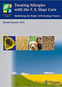 Treating Allergies with F.X. Mayr Therapy: Mobilizing the Body's Self-healing Powers, 1e (Original Publisher PDF)