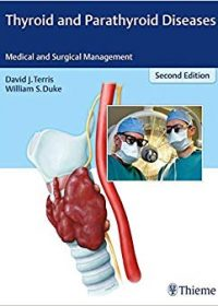Thyroid and Parathyroid Diseases: Medical and Surgical Management, 2e (Original Publisher PDF)