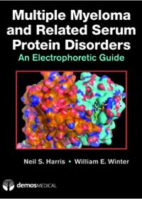 Multiple Myeloma and Related Serum Protein Disorders: An Electrophoretic Guide, 1e (Original Publisher PDF)