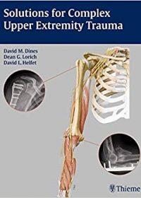 Solutions for Complex Upper Extremity Trauma, 1e (Original Publisher PDF)