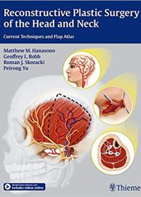Reconstructive Plastic Surgery of the Head and Neck: Current Techniques and Flap Atlas, 1e (Original Publisher PDF)