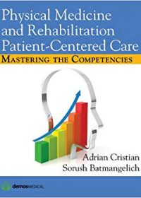 Physical Medicine and Rehabilitation Patient-Centered Care: Mastering the Competencies, 1e (Original Publisher PDF)