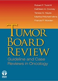 Tumor Board Review: Guideline and Case Reviews in Oncology, 1e (Original Publisher PDF)