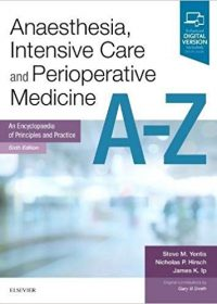 Anaesthesia, Intensive Care and Perioperative Medicine A-Z: An Encyclopaedia of Principles and Practice, 6e (Original Publisher PDF)