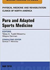 Para and Adapted Sports Medicine, An Issue of Physical Medicine and Rehabilitation Clinics of North America, 1e (Original Publisher PDF)
