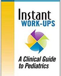 Instant Work-ups: A Clinical Guide to Pediatrics, 1e (Original Publisher PDF)