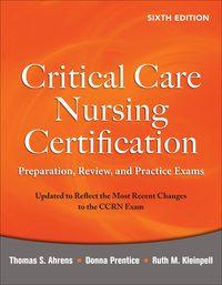 Critical Care Nursing Certification: Preparation, Review, and Practice Exams, 6e (EPUB)