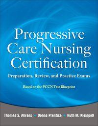 Progressive Care Nursing Certification: Preparation, Review, and Practice Exams, 1e (EPUB)